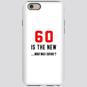 60 Is The New What Was I Sayin iPhone 6 Tough Case