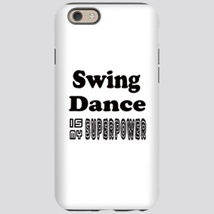 Swing Dance Is My SuperPowe iPhone 6/6s Tough Case