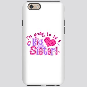 Imgoingtobeabigsisternew iPhone 6 Tough Case
