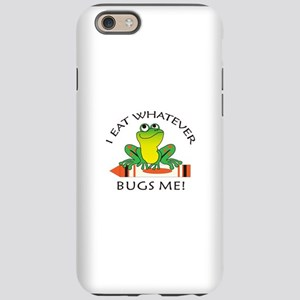 I EAT WHATEVER BUGS ME iPhone 6 Tough Case