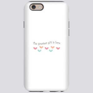Greatest Gift Is Love iPhone 6 Tough Case