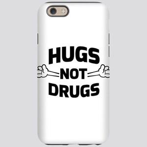 Hugs! Not Drugs iPhone 6 Tough Case