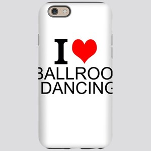 I Love Ballroom Dancing iPhone 6/6s Tough Case
