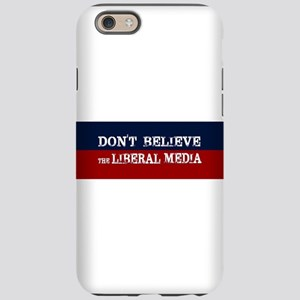 DONT BELIEVE THE LIBERAL ME iPhone 6/6s Tough Case