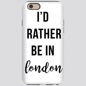 I'd Rather Be In London iPhone 6 Tough Case