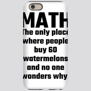 Math The Only Place Where Peop iPhone 6 Tough Case
