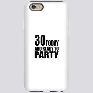 30 Today And Ready To Party iPhone 6/6s Tough Case