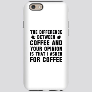 Coffee And Your Opinion iPhone 6 Tough Case