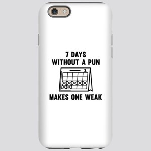 7 Days Without A Pun iPhone 6 Tough Case