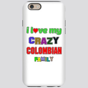 I love my crazy Colombian fami iPhone 6 Tough Case