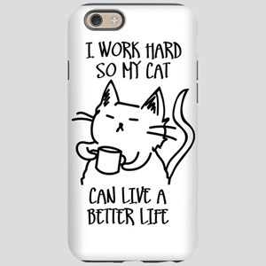 I work hard so my cat can live a better life iPhon