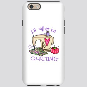 ID RATHER BE QUILTING iPhone 6 Tough Case