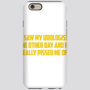 I Saw My Urologist iPhone 6 Tough Case