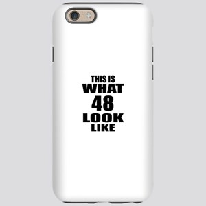 This Is What 48 Look Like B iPhone 6/6s Tough Case