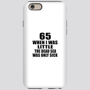 65 When I Was Little Birthday iPhone 6 Tough Case