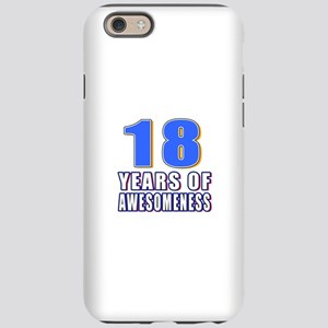 18 Years Of Awesomeness iPhone 6 Tough Case