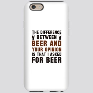 Beer And Your Opinion iPhone 6 Tough Case