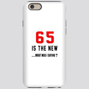 65 Is The New What Was I Sayin iPhone 6 Tough Case