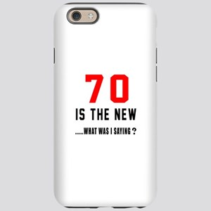 70 Is The New What Was I Sayin iPhone 6 Tough Case