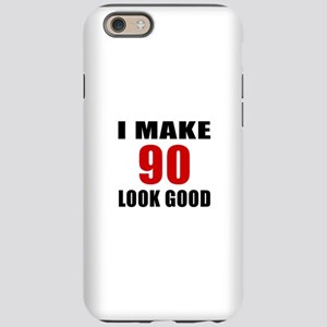 I Make 90 Look Good iPhone 6 Tough Case