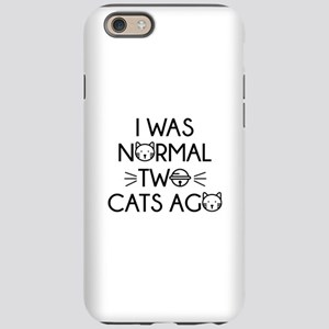 I Was Normal Two Cats Ago iPhone 6 Tough Case