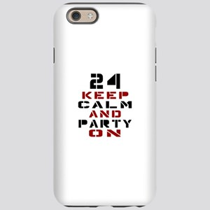 24 Keep Calm And Party On iPhone 6/6s Tough Case