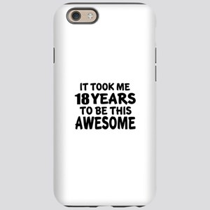 18 Years To Be This Awesome iPhone 6/6s Tough Case