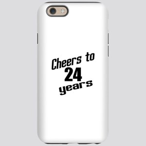 Cheers To 24 Years Birthday iPhone 6/6s Tough Case
