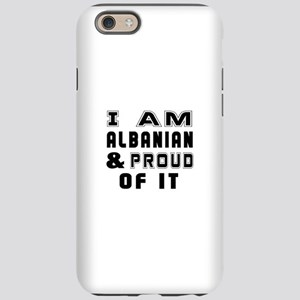 I Am Albanian And Proud Of iPhone 6/6s Tough Case