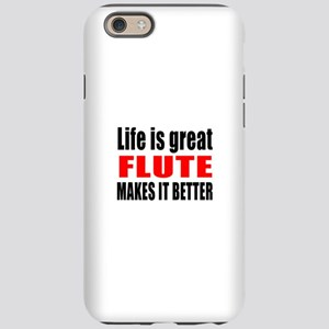 Life Is Great flute Makes I iPhone 6/6s Tough Case
