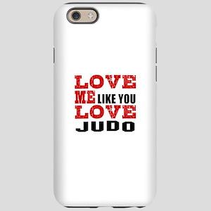 Love Me Like You Love Judo iPhone 6/6s Tough Case