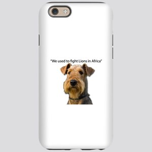 Airedales used to Fight Lions iPhone 6 Tough Case