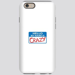 MY NAME IS CRAZY iPhone 6 Tough Case