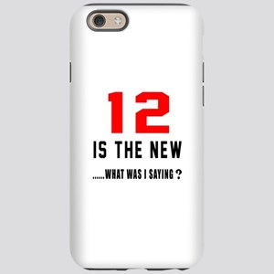 12 Is The New What Was I Sayin iPhone 6 Tough Case