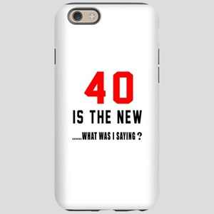 40 Is The New What Was I Sayin iPhone 6 Tough Case