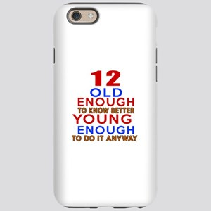 12 Old Enough Young Enough Bir iPhone 6 Tough Case