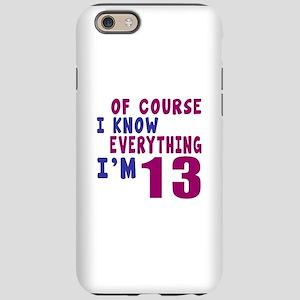 I Know Everythig I Am 13 iPhone 6 Tough Case