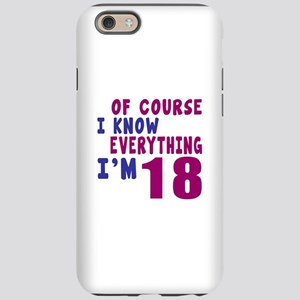 I Know Everythig I Am 18 iPhone 6 Tough Case