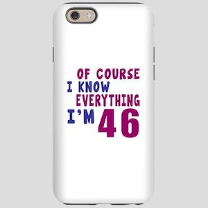 I Know Everythig I Am 46 iPhone 6 Tough Case