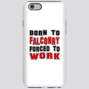 Born To Falconry Forced To iPhone 6/6s Tough Case