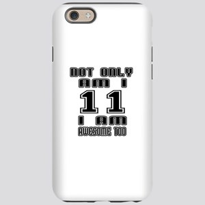 Not Only I Am 11 I Am Aweso iPhone 6/6s Tough Case