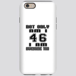 Not Only I Am 46 I Am Aweso iPhone 6/6s Tough Case