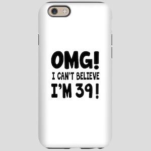 Omg I Can't Believe I Am 39 iPhone 6/6s Tough Case