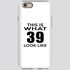 This Is What 39 Look Like iPhone 6/6s Tough Case