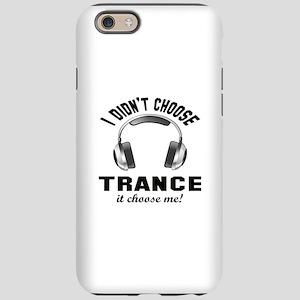 I didn't choose Trance iPhone 6/6s Tough Case