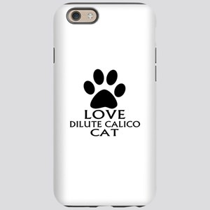 Love Dilute Calico Cat Desi iPhone 6/6s Tough Case