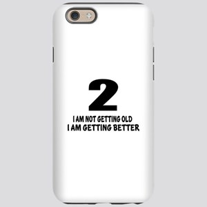 02 I Am Not Getting Old I A iPhone 6/6s Tough Case