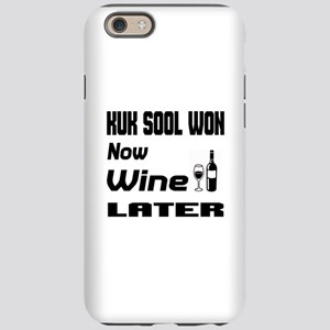 Kuk Sool Won Now Wine Later iPhone 6/6s Tough Case