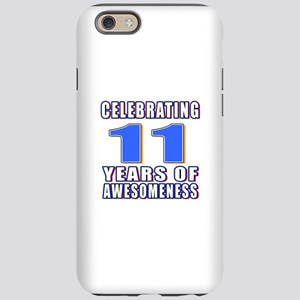 11 Years Of Awesomeness iPhone 6 Tough Case