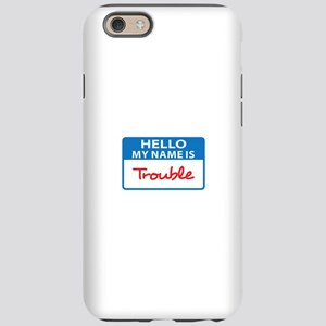 MY NAME IS TROUBLE iPhone 6 Tough Case